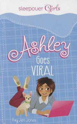 Sleepover Girls: Ashley Goes Viral by Jen Jones