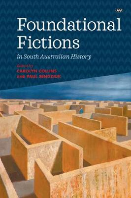 Foundational Fictions in South Australian History by Carolyn Collins