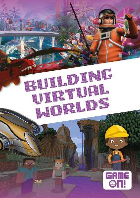 Game On!: Building Virtual Worlds by Kirsty Holmes