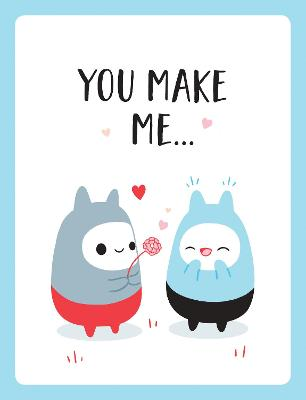 "You Make Me...: The Perfect Romantic Gift to Say ""I Love You"" to Your Partner by Summersdale Publishers"