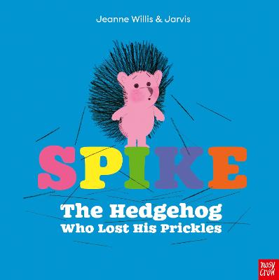 Spike: The Hedgehog Who Lost His Prickles by Jeanne Willis