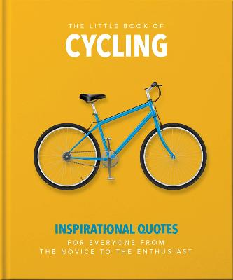 The Little Book of Cycling: Inspirational Quotes for Everyone, From the Novice to the Enthusiast by Orange Hippo!