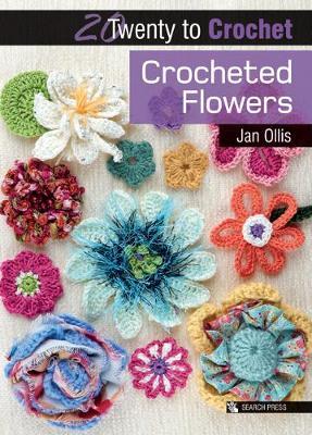 Twenty to Make: Crocheted Flowers by Jan Ollis