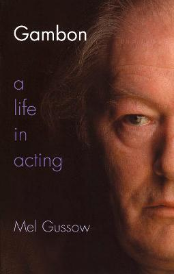 Gambon: A Life in Acting by Mel Gussow