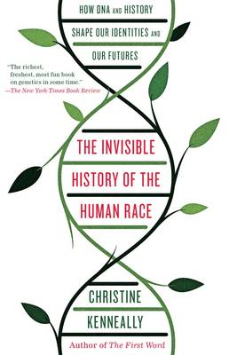 Invisible History of the Human Race: How DNA and History Shape Our Identities and Our Futures by Christine Kenneally
