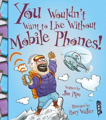You Wouldn't Want To Live Without Mobile Phones! by Jim Pipe