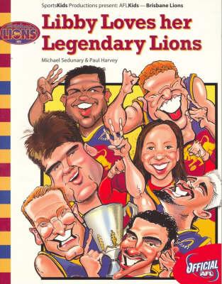 Libby Loves Her Legendary Lions: Brisbane Lions by Michael Sedunary