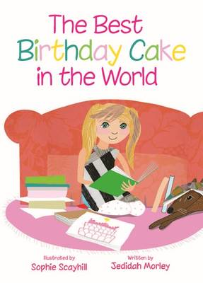 The Best Birthday Cake In The World by Jedidah Morley