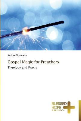 Gospel Magic for Preachers by Andrew Thompson