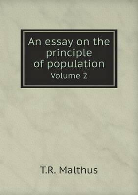 An Essay on the Principle of Population Volume 2 by T R Malthus