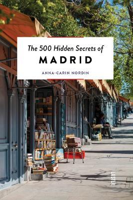 The 500 Hidden Secrets of Madrid by Anna-Carin Nordin