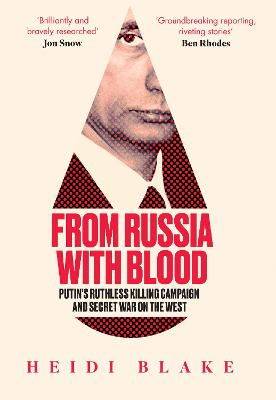 From Russia with Blood: Putin's Ruthless Killing Campaign and Secret War on the West book