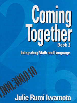 Coming Together 2: Integrating Math and Language by Julie Rumi Iwamoto