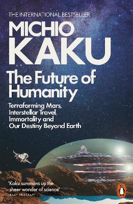 The Future of Humanity: Terraforming Mars, Interstellar Travel, Immortality, and Our Destiny Beyond book