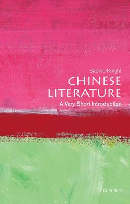 Chinese Literature: A Very Short Introduction by Sabina Knight