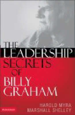 Leadership Secrets of Billy Graham by Harold Myra