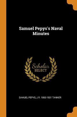 Samuel Pepys's Naval Minutes by Samuel Pepys