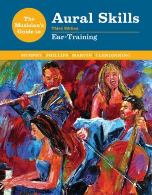 The Musician's Guide to Aural Skills: Ear-Training by Paul Murphy