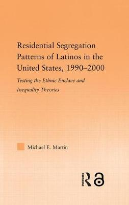 Residential Segregation Patterns of Latinos in the United States, 1990-2000 by Michael E. Martin