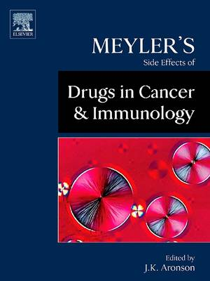 Meyler's Side Effects of Drugs Used in Cancer and Immunology by Jeffrey K Aronson, Ed.