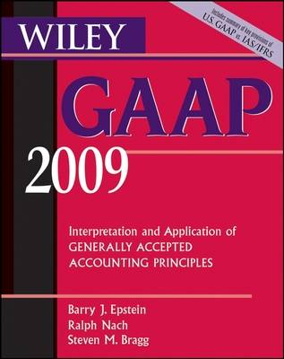 Wiley GAAP: Interpretation and Application of Generally Accepted Accounting Principles: 2009 by Barry J. Epstein
