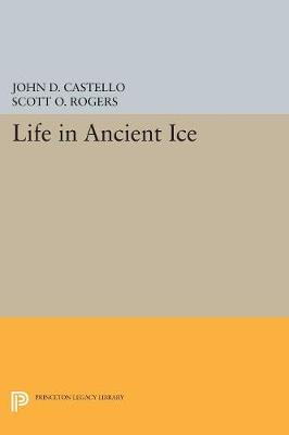 Life in Ancient Ice by John D. Castello