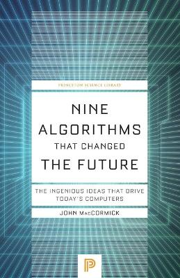 Nine Algorithms That Changed the Future: The Ingenious Ideas That Drive Today's Computers book