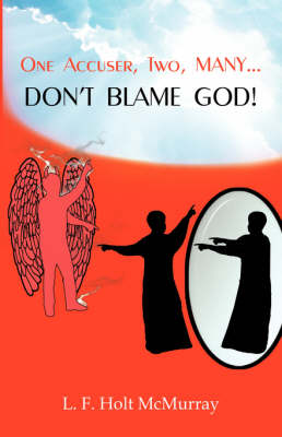 One Accuser Two Many: Don't Blame God! by L F Holt McMurray