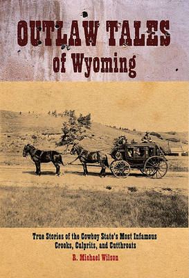 Outlaw Tales of Wyoming by R Michael Wilson