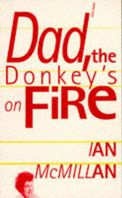 Dad, the Donkey's on Fire by Ian Mcmillan