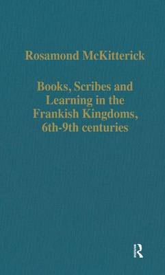 Books, Scribes, and Learning in the Frankish Kingdoms, 6th-9th Centuries by Rosamond McKitterick