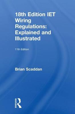 IET Wiring Regulations: Explained and Illustrated by Brian Scaddan