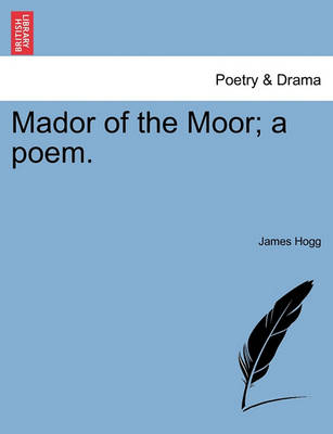 Mador of the Moor; A Poem. by Professor James Hogg