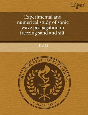 Experimental and Numerical Study of Sonic Wave Propagation in Freezing Sand and Silt by Hui Li