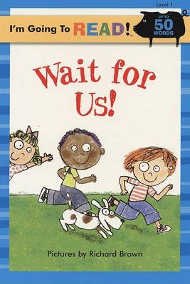 I'm Going to Read (R) (Level 1): Wait for Us! by Richard Brown