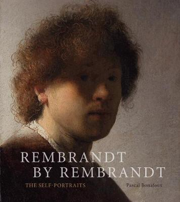 Rembrandt by Rembrandt: The Self-Portraits by Pascal Bonafoux