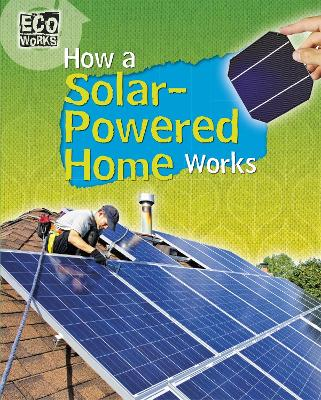 Eco Works: How a Solar-Powered Home Works by Robyn Hardyman