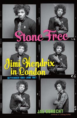 Stone Free: Jimi Hendrix in London, September 1966-June 1967 by Jas Obrecht