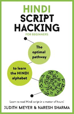 Hindi Script Hacking: The optimal pathway to learn the Hindi alphabet by Judith Meyer