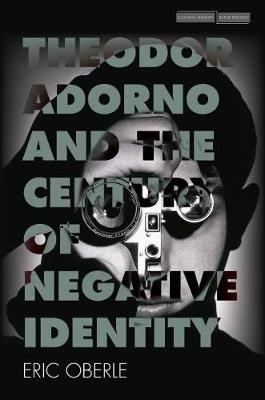 Theodor Adorno and the Century of Negative Identity by Eric Oberle