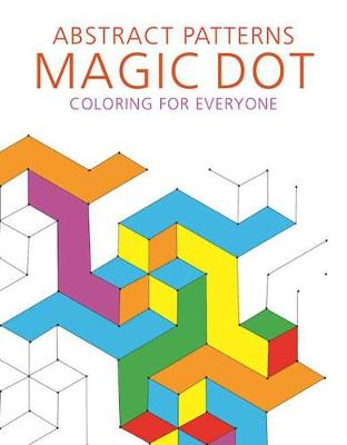 Abstract Patterns: Magic Dot Coloring for Everyone by Skyhorse Publishing