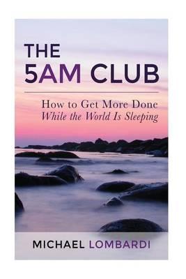 5 Am Club by Michael Lombardi