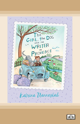 The Girl, The Dog and the Writer in Provence: The Girl, The Dog and the Writer (book 2) by Katrina Nannestad
