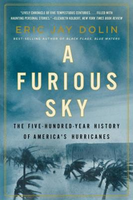 A Furious Sky: The Five-Hundred-Year History of America's Hurricanes by Eric Jay Dolin
