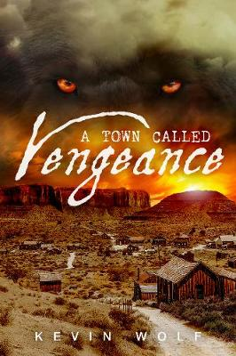 Town Called Vengeance by Kevin Wolf