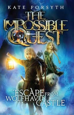 Impossible Quest: #1 Escape from Wolfhaven Castle by Kate Forsyth