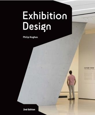 Exhibition Design: An Introduction - 2nd edition by Philip Hughes