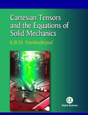Cartesian Tensors and the Equations of Solid Mechanics by K. B. M. Nambudiripad