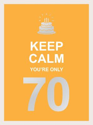 Keep Calm You're Only 70: Wise Words for a Big Birthday by Summersdale Publishers