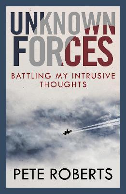 Unknown Forces: Battling my Intrusive Thoughts by Pete Roberts